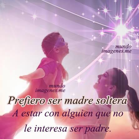 Frases Para Una Madre Soltera Con Imagenes Lindas Feliz Dia