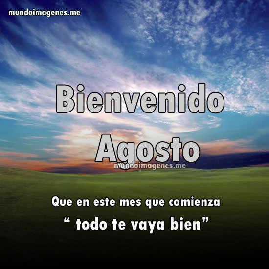 Imagenes Bonitas De Bienvenido Agosto Con Frases